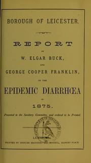 Cover of: Report by W. Elgar Buck, and George Cooper Franklin, on the epidemic diarrhoea of 1875 | William Elgar Buck