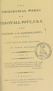 Cover of: The chirurgical works of Percivall Pott, F.R.S., and surgeon to St. Bartholomew's Hospital