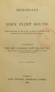 Cover of: Memorials of John Flint South : twice president of the Royal College of Surgeons, and surgeon to St. Thomas