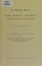 Cover of: The Lumleian lectures on some modern theories concerning hysteria | J. A. Ormerod