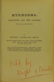 Cover of: Myxoedema, cretinism and the goitres, with some of their relations | Edward T. Blake
