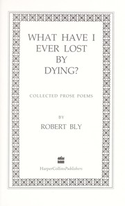 Cover of: What have I ever lost by dying?: collected prose poems
