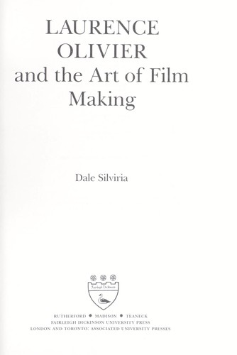 Laurence Olivier and the art of film making by Dale Silviria