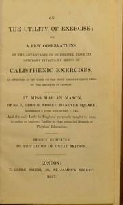Cover of: On the utility of exercise; or a few observations on the advantages to be derived from its salutary effects, by means of calisthenic exercises