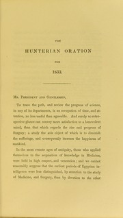Cover of: The Hunterian oration delivered in the theatre of the Royal College of Surgeons in London, on the fourteenth of February, 1833