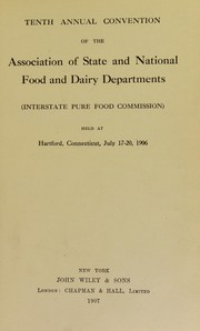 Cover of: Tenth annual convention of the Association of State and National Food and Dairy Departments, held at Hartford, Connecticut, July 17-20, 1906 | Association of State and National Food and Dairy Departments (Tenth 1906 Hartford, Connecticut)