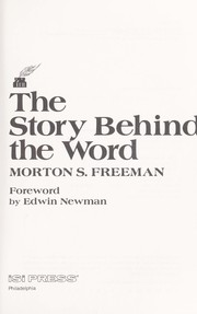 The story behindthe word by Morton S. Freeman