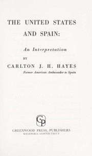 Cover of: The United States and Spain: an interpretation. --