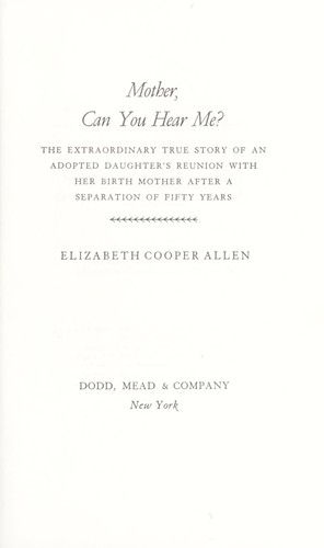 Mother, can you hear me? : the extraordinary true story of an adopted daughter's reunion with her birth mother after a separation of fifty years by