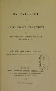 Cover of: On cataract and its appropriate treatment by the operation adapted for each peculiar case | Charles W. Gardiner Guthrie