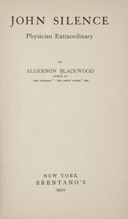 Cover of: John Silence, physician extraordinary | Algernon Blackwood