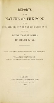 Cover of: Reports on the nature of the food of the inhabitants of the Madras presidency, and on the dietaries of prisoners in Zillah jails