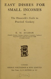 Cover of: Easy dishes for small incomes, or, The housewife's guide to practical cookery