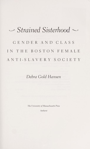 Strained sisterhood : gender and class in the Boston female anti-slavery society by