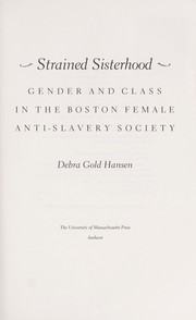 Cover of: Strained sisterhood : gender and class in the Boston female anti-slavery society |
