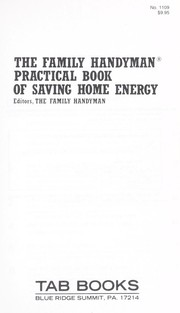 Cover of: The Family handyman practical book of saving home energy |
