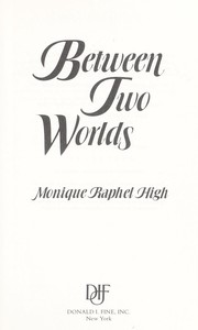Cover of: Between two worlds | Monique Raphel High