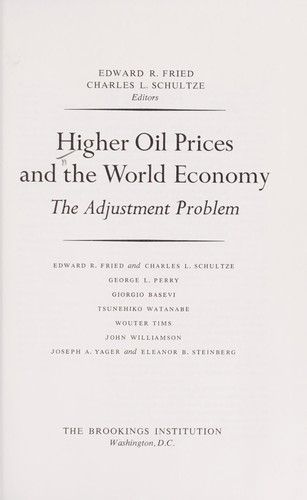 Higher oil prices and the world economy by Edward R. Fried ... [et al.] ; Edward R. Fried, Charles L. Schultze, editors.