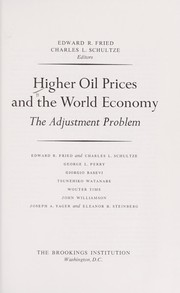 Cover of: Higher oil prices and the world economy | Edward R. Fried ... [et al.] ; Edward R. Fried, Charles L. Schultze, editors.