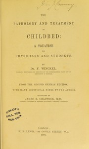 Cover of: The pathology and treatment of childbed : a treatise for physicians and students. ... From the second German edition with many additional notes by the author | James R. Chadwick