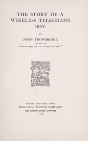 Cover of: The story of a wireless telegraph boy | John Trowbridge