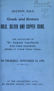 Cover of: Catalogue of the collection of ancient Greek and Roman coins in gold, silver and copper, the property of Mr. August Auerbach ...