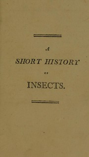 Cover of: A short history of insects, (extracted from works of credit). Designed as an introduction to the study of that branch of natural history, and as a pocket companion to those who visit the Leverian Museum