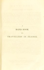 Cover of: Hand-book for travellers in France. Being a guide to Normandy, Brittany, the rivers Loire, Seine, Rhone and Garonne, the French Alps, Dauphin©♭, Provence and the Pyrenees