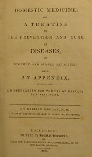 Cover of: Domestic medicine: or, a treatise on the prevention and cure of diseases | William Buchan