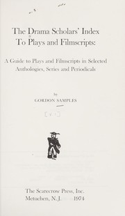 Cover of: The drama scholars' index to plays and filmscripts | Gordon Samples