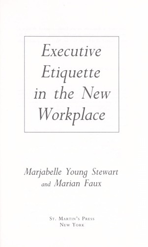Executive etiquette in the new workplace by Marjabelle Young Stewart