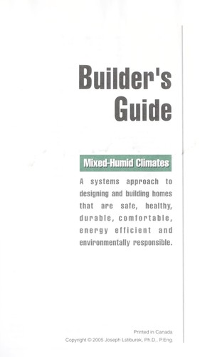 Builder's guide : mixed-humid climates : a systems approach to designing and building homes that are healthy, comfortable, durable, energy efficient, and environmentally responsible by