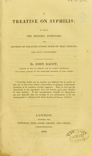 Cover of: A treatise on syphilis in which the history, symptoms, and method of treating every form of that disease are fully considered | John Bacot