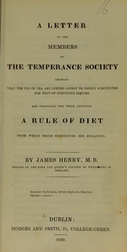 Cover of: A letter to the members of the Temperance Society showing that the use of tea and coffee cannot be safely substituted for that of spirituous liquors
