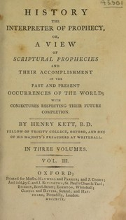 Cover of: History the interpreter of prophecy, or, a view of scriptural prophecies and their accomplishment. In the past and present occurrences of the world; with conjectures respecting their future completion