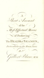 Cover of: A short account of the most effectual means of preserving the health of seamen, particularly in the Royal Navy | Blane, Gilbert Sir