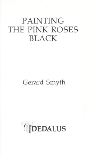 Painting the pink roses black by Gerard Smyth