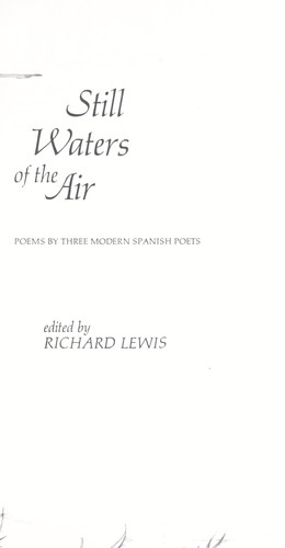 Still waters of the air; poems by three modern Spanish poets by