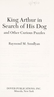 Cover of: King Arthur in search of his dog and other curious puzzles