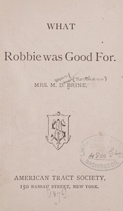 Cover of: What Robbie was good for | Brine, Mary Dow (Northam) Mrs
