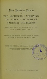 Cover of: Three Hunterian lectures on the mechanism underlying the various methods of artificial respiration practised since the foundation of the Royal Humane Society in 1774