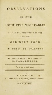 Cover of: Observations on such nutritive vegetables as may be substituted in the place of ordinary food, in times of scarcity | Antoine Augustin Parmentier