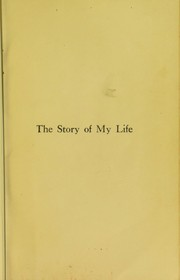 Cover of: The story of my life; with her letters (1887-1901) and a supplementary account of her education, including passages from the reports and letters of her teacher, Anne Mansfield Sullivan