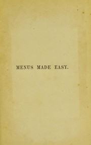 Cover of: Menus made easy; or, how to order dinner and give the dishes their French names