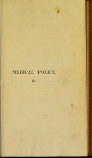 Cover of: Medical police; or, The causes of disease, with the means of prevention, and rules for diet, regimen, &c | Roberton, John