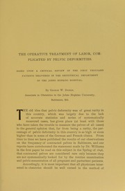 Cover of: The operative treatment of labor, complicated by pelvic deformities : based upon a critical review of the first thousand patients delivered in the obstetrical department of the Johns Hopkins Hospital | George W. Dobbin