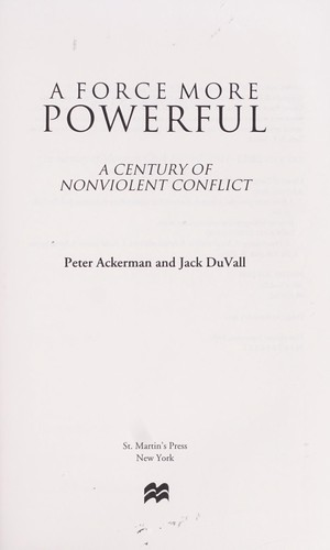 a force more powerful a century In this tour de force, peter ackerman, an authority on nonviolent strategy, and jack duvall, a veteran writer, show how popular movements used nonviolent action to overthrow dictators.