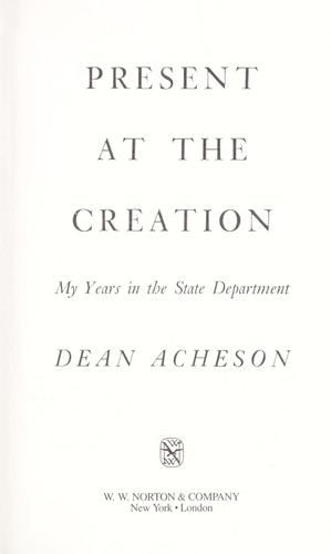 Present at the creation : my years in the State Department by