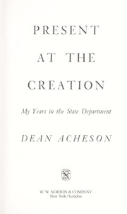 Cover of: Present at the creation : my years in the State Department |