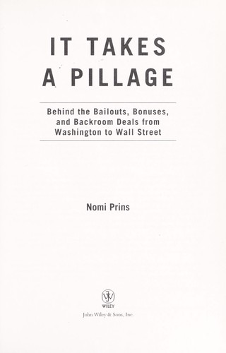 It Takes a Pillage: Behind the Bailouts, Bonuses, and Backroom Deals from Washington to Wall Street